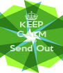 KEEP CALM AND Send Out  - Personalised Poster A4 size