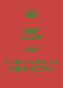 KEEP CALM AND SEND PA.PEI TO THE HISTORY - Personalised Poster A4 size