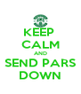 KEEP  CALM AND SEND PARS DOWN - Personalised Poster A4 size