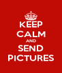 KEEP CALM AND SEND PICTURES - Personalised Poster A4 size