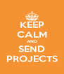 KEEP CALM AND SEND PROJECTS - Personalised Poster A4 size