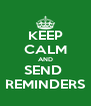 KEEP CALM AND SEND  REMINDERS - Personalised Poster A4 size