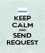 KEEP CALM AND SEND REQUEST - Personalised Poster A4 size