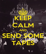 KEEP CALM AND SEND SOME TAPES - Personalised Poster A4 size