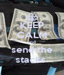 KEEP CALM and send the stacks  - Personalised Poster A4 size