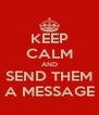KEEP CALM AND SEND THEM A MESSAGE - Personalised Poster A4 size