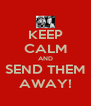 KEEP CALM AND SEND THEM AWAY! - Personalised Poster A4 size