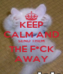 KEEP CALM AND SEND THEM THE F*CK AWAY - Personalised Poster A4 size