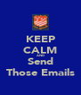 KEEP CALM AND Send Those Emails - Personalised Poster A4 size