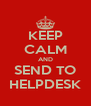 KEEP CALM AND SEND TO HELPDESK - Personalised Poster A4 size