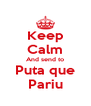 Keep Calm And send to Puta que Pariu - Personalised Poster A4 size