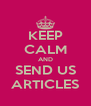 KEEP CALM AND SEND US ARTICLES - Personalised Poster A4 size
