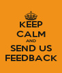 KEEP CALM AND SEND US FEEDBACK - Personalised Poster A4 size