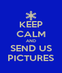 KEEP CALM AND SEND US PICTURES - Personalised Poster A4 size