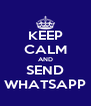 KEEP CALM AND SEND WHATSAPP - Personalised Poster A4 size