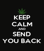 KEEP CALM AND SEND YOU BACK - Personalised Poster A4 size