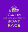 KEEP CALM And send your kids to BOAT RACE - Personalised Poster A4 size