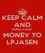 KEEP CALM AND SEND YOUR  MONEY TO LPJASEN - Personalised Poster A4 size