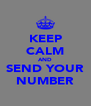 KEEP CALM AND SEND YOUR NUMBER - Personalised Poster A4 size