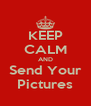 KEEP CALM AND Send Your Pictures - Personalised Poster A4 size
