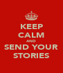 KEEP CALM AND SEND YOUR STORIES - Personalised Poster A4 size