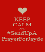 KEEP CALM AND #SendUpA PrayerForJayde - Personalised Poster A4 size