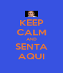 KEEP CALM AND SENTA AQUI - Personalised Poster A4 size