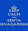 KEEP CALM AND SENTA DEVAGARINHO - Personalised Poster A4 size