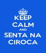 KEEP CALM AND SENTA NA CIROCA - Personalised Poster A4 size
