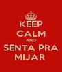 KEEP CALM AND SENTA PRA MIJAR  - Personalised Poster A4 size