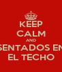 KEEP CALM AND SENTADOS EN EL TECHO - Personalised Poster A4 size