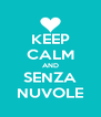KEEP CALM AND SENZA NUVOLE - Personalised Poster A4 size