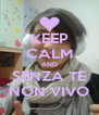 KEEP CALM AND SENZA TE NON VIVO - Personalised Poster A4 size