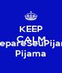 KEEP CALM AND #SepareSeuPijama Pijama - Personalised Poster A4 size