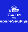 KEEP CALM AND #SepareSeuPijama  - Personalised Poster A4 size