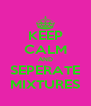 KEEP CALM AND SEPERATE MIXTURES - Personalised Poster A4 size