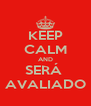 KEEP CALM AND SERÁ  AVALIADO - Personalised Poster A4 size