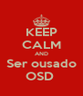 KEEP CALM AND Ser ousado OSD  - Personalised Poster A4 size