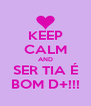 KEEP CALM AND SER TIA É BOM D+!!! - Personalised Poster A4 size
