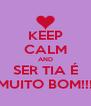 KEEP CALM AND SER TIA É MUITO BOM!!! - Personalised Poster A4 size