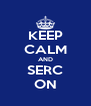 KEEP CALM AND SERC ON - Personalised Poster A4 size