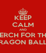 KEEP CALM AND SERCH FOR THE DRAGON BALL'S - Personalised Poster A4 size