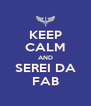 KEEP CALM AND SEREI DA FAB - Personalised Poster A4 size
