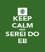 KEEP CALM AND SEREI DO EB - Personalised Poster A4 size