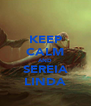 KEEP CALM AND SEREIA LINDA - Personalised Poster A4 size
