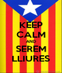 KEEP CALM AND SEREM LLIURES - Personalised Poster A4 size