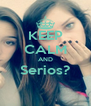 KEEP CALM AND Serios?  - Personalised Poster A4 size