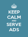 KEEP CALM AND SERVE ADS - Personalised Poster A4 size