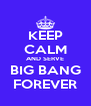 KEEP CALM AND SERVE BIG BANG FOREVER - Personalised Poster A4 size