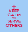 KEEP CALM AND SERVE OTHERS - Personalised Poster A4 size